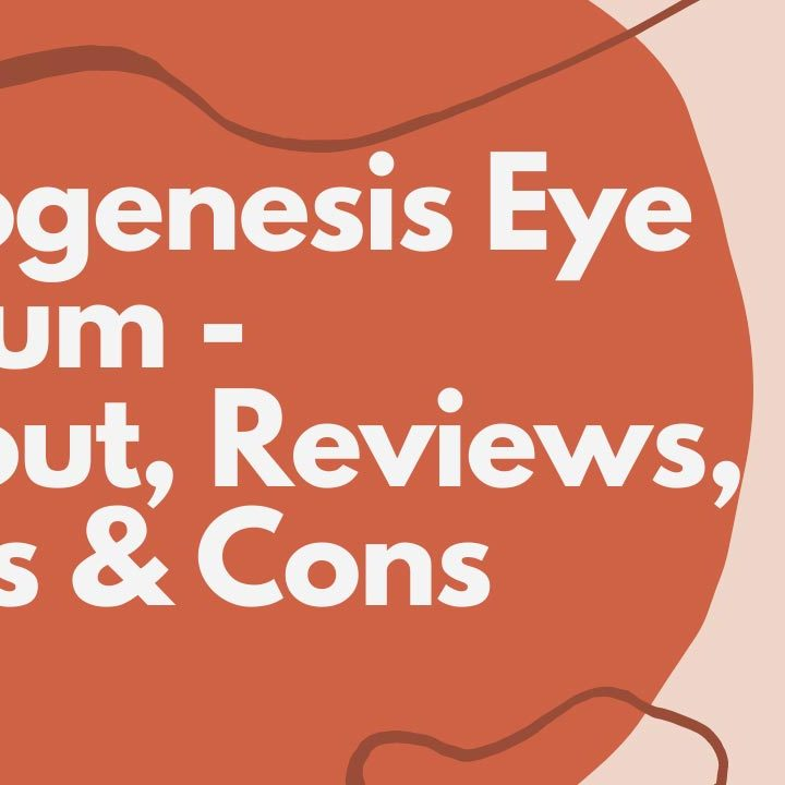 Neogenesis Eye Serum - About, Reviews, Pros & Cons
