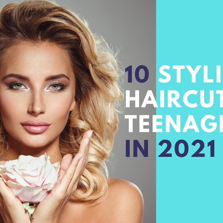 10 Stylish Haircuts For Teenage Girls In 2021