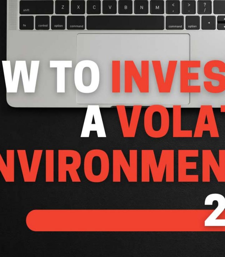 How to Invest in a Volatile Environment in 2020